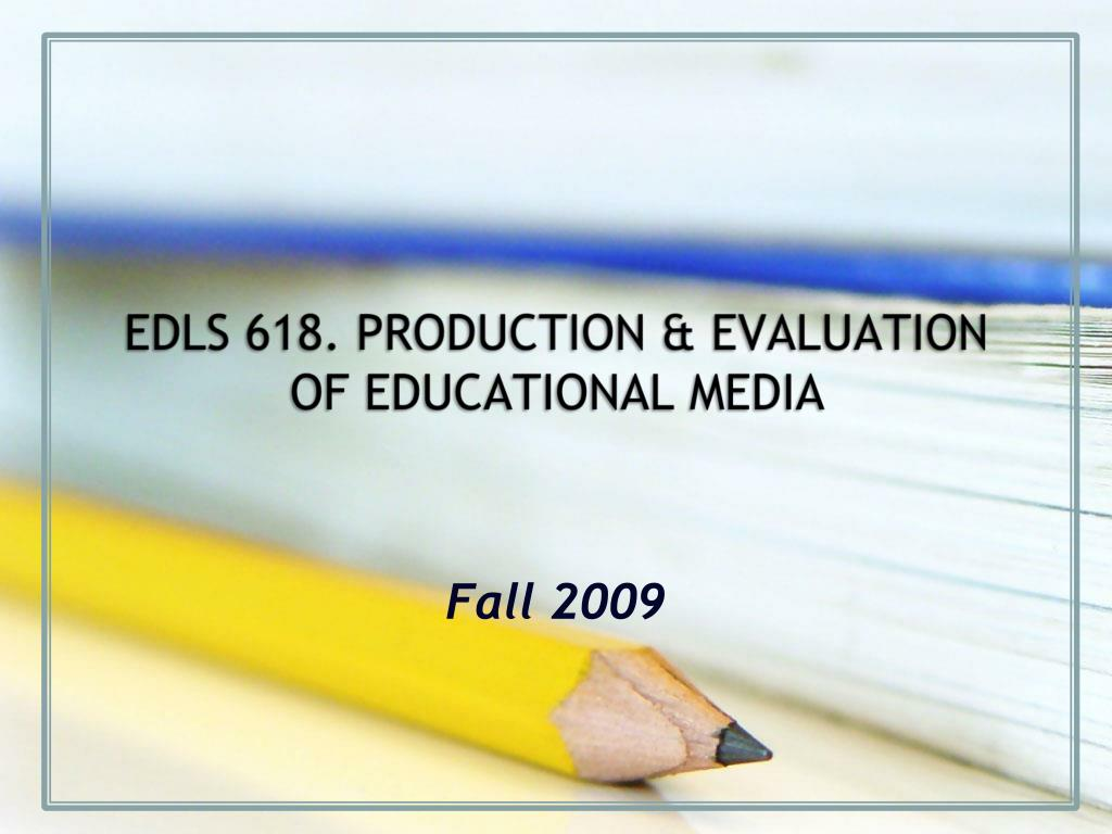 edls 618 production evaluation of educational media l.