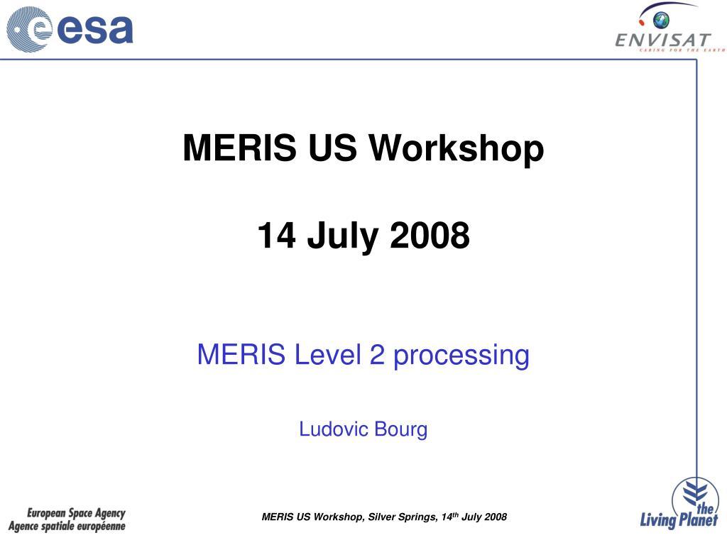 meris us workshop 14 july 2008 l.