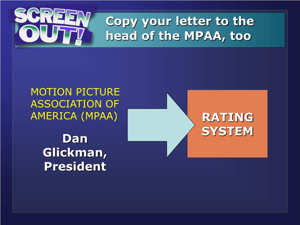 Copy your letter to the              head of the MPAA, too