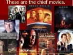 these are the chief movies