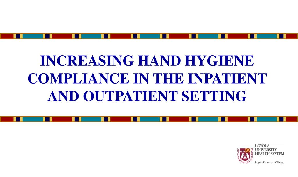 increasing hand hygiene compliance in the inpatient and outpatient setting l.