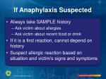 if anaphylaxis suspected