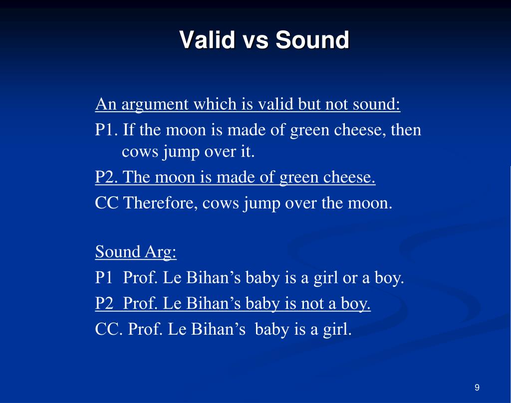 An argument which is valid but not sound: