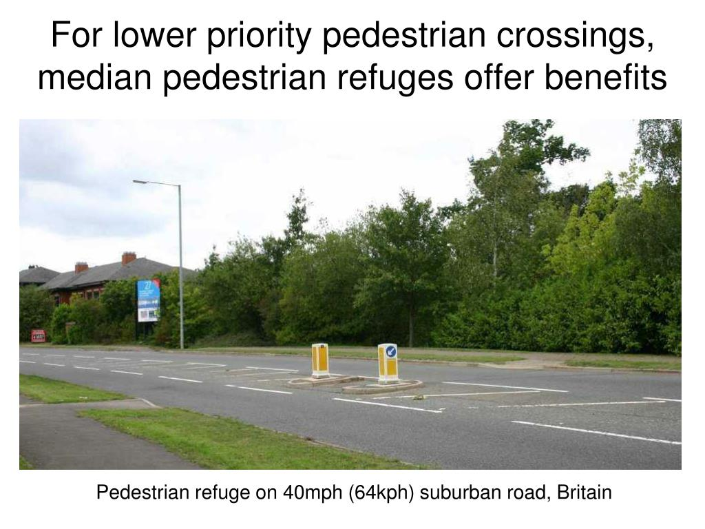 For lower priority pedestrian crossings, median pedestrian refuges offer benefits