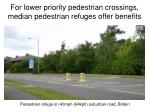 for lower priority pedestrian crossings median pedestrian refuges offer benefits