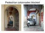 pedestrian colonnades blocked