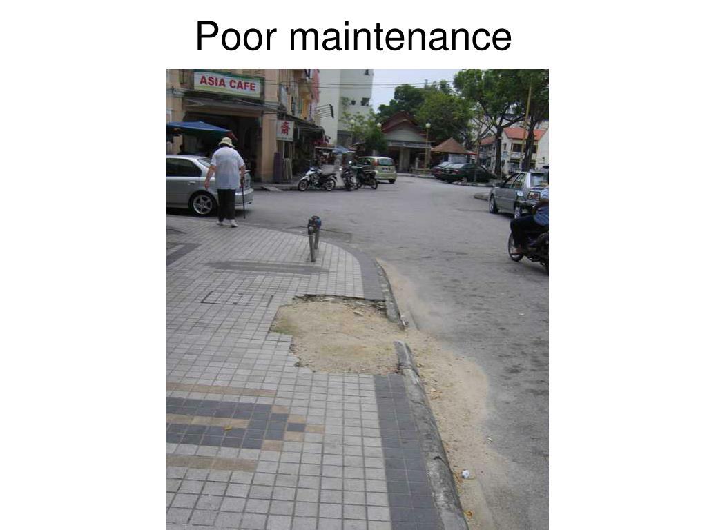Poor maintenance