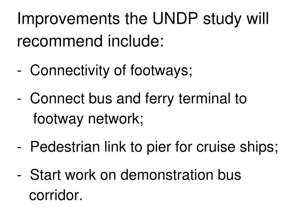 Improvements the UNDP study will recommend include: