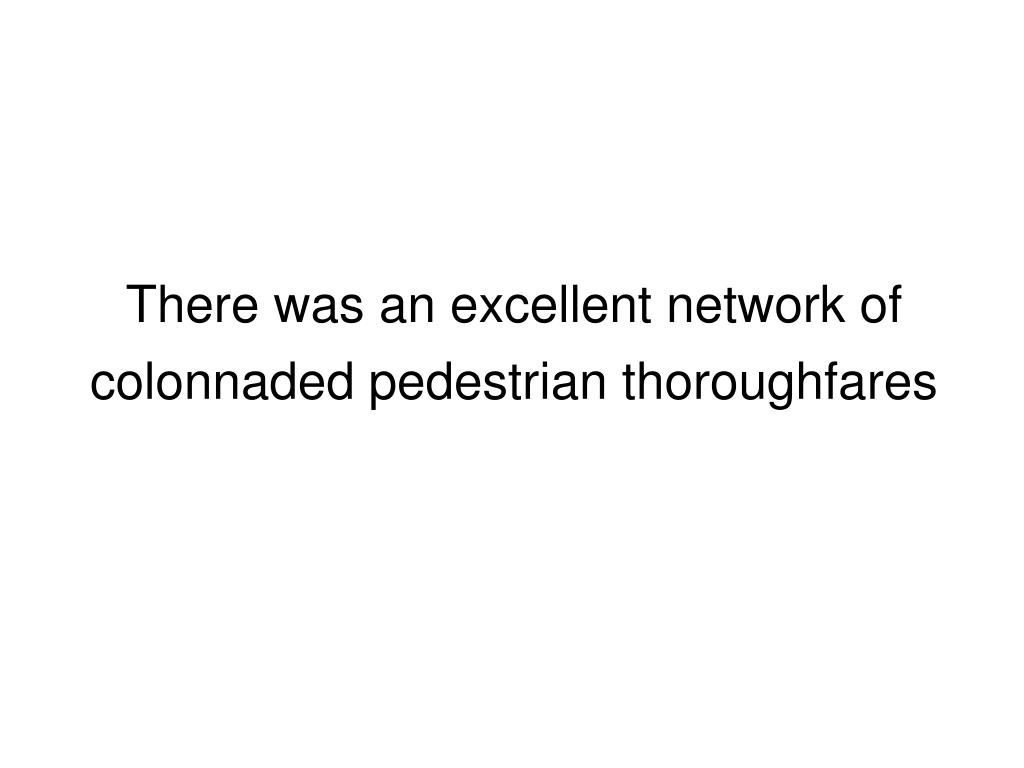 There was an excellent network of colonnaded pedestrian thoroughfares