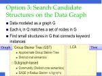 option 3 search candidate structures on the data graph