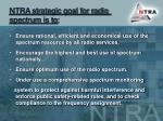 ntra strategic goal for radio spectrum is to