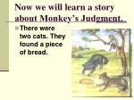 now we will learn a story about monkey s judgment
