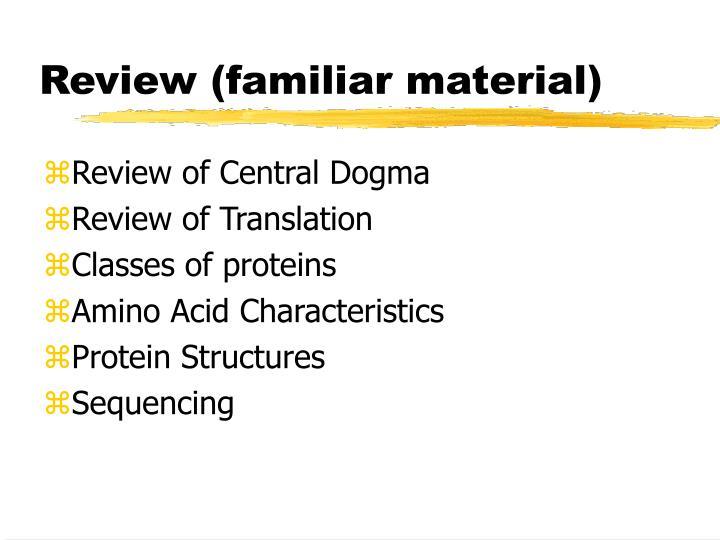 Review familiar material
