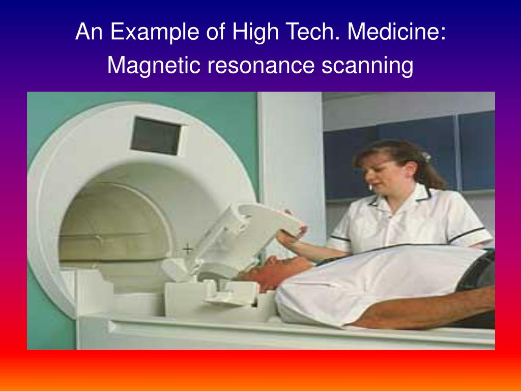 An Example of High Tech. Medicine: Magnetic resonance scanning
