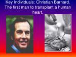 key individuals christian barnard the first man to transplant a human heart