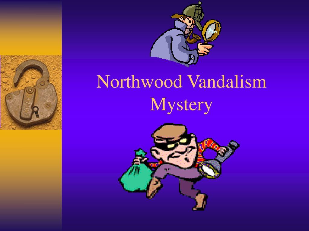 northwood vandalism mystery l.