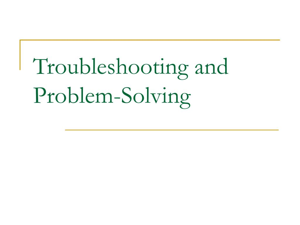 troubleshooting and problem solving l.