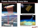 power beaming crazy idea