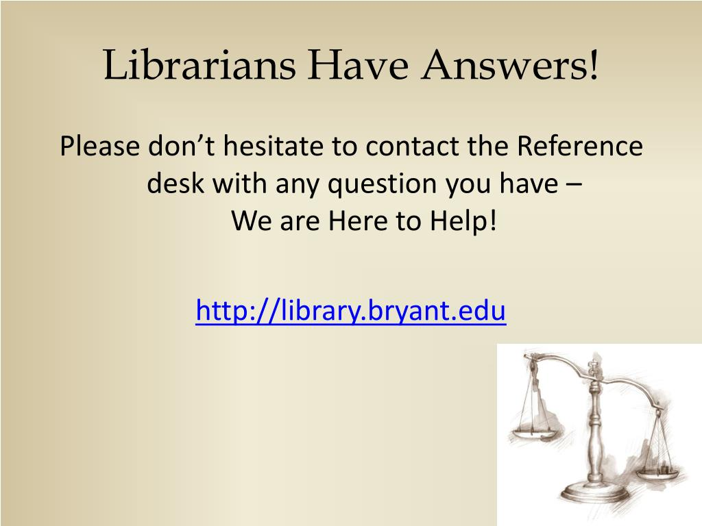 Librarians Have Answers!