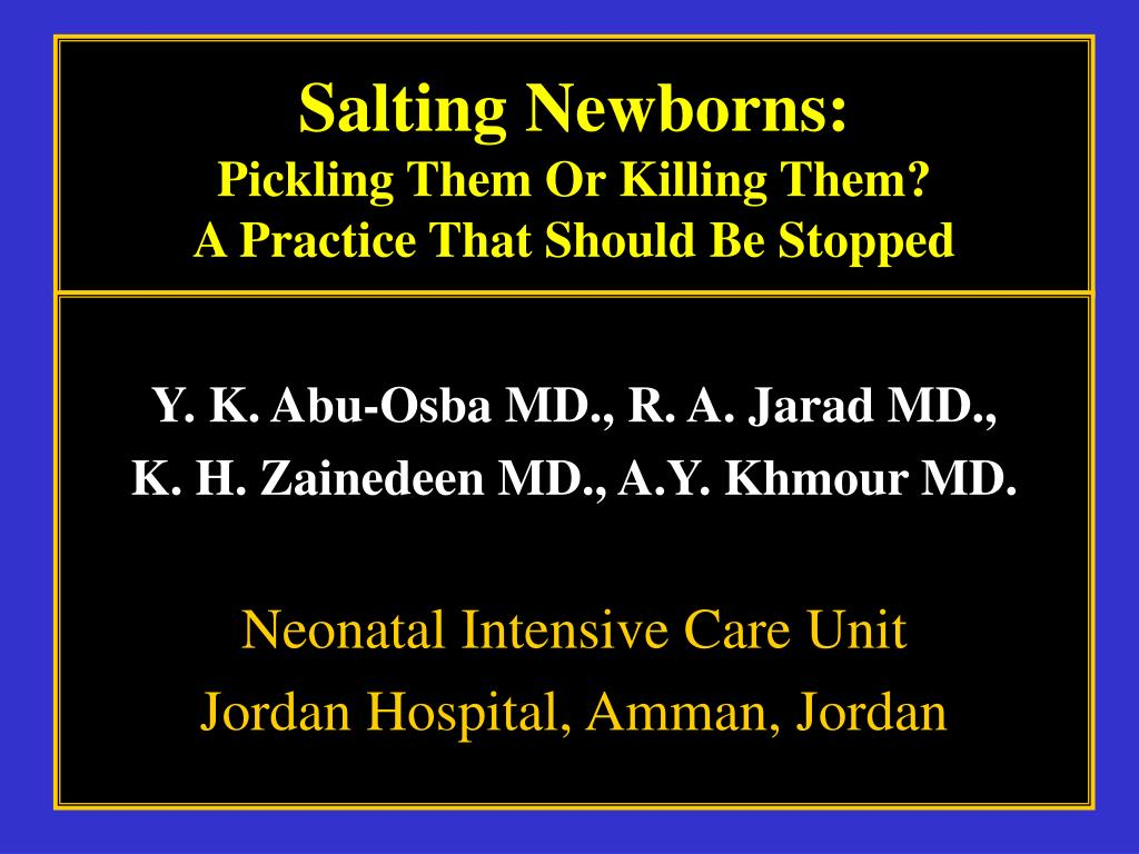 salting newborns pickling them or killing them a practice that should be stopped l.