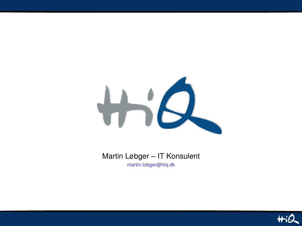 martin l bger it konsulent martin lobger@hiq dk l.
