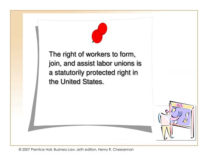 The right of workers to form, join, and assist labor unions is a statutorily protected right in the ...