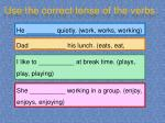 use the correct tense of the verbs