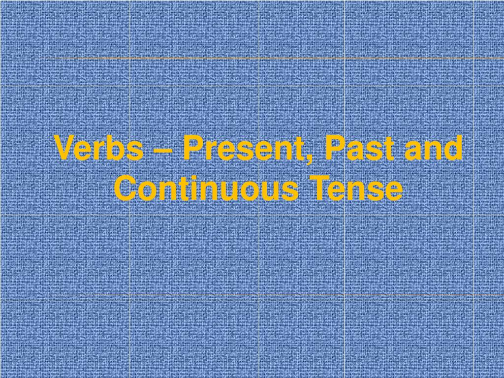 verbs present past and continuous tense l.