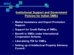 institutional support and government policies for indian smes9