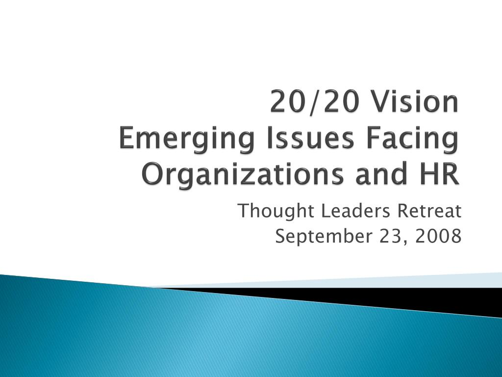 20 20 vision emerging issues facing organizations and hr l.