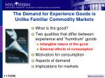 the demand for experience goods is unlike familiar commodity markets