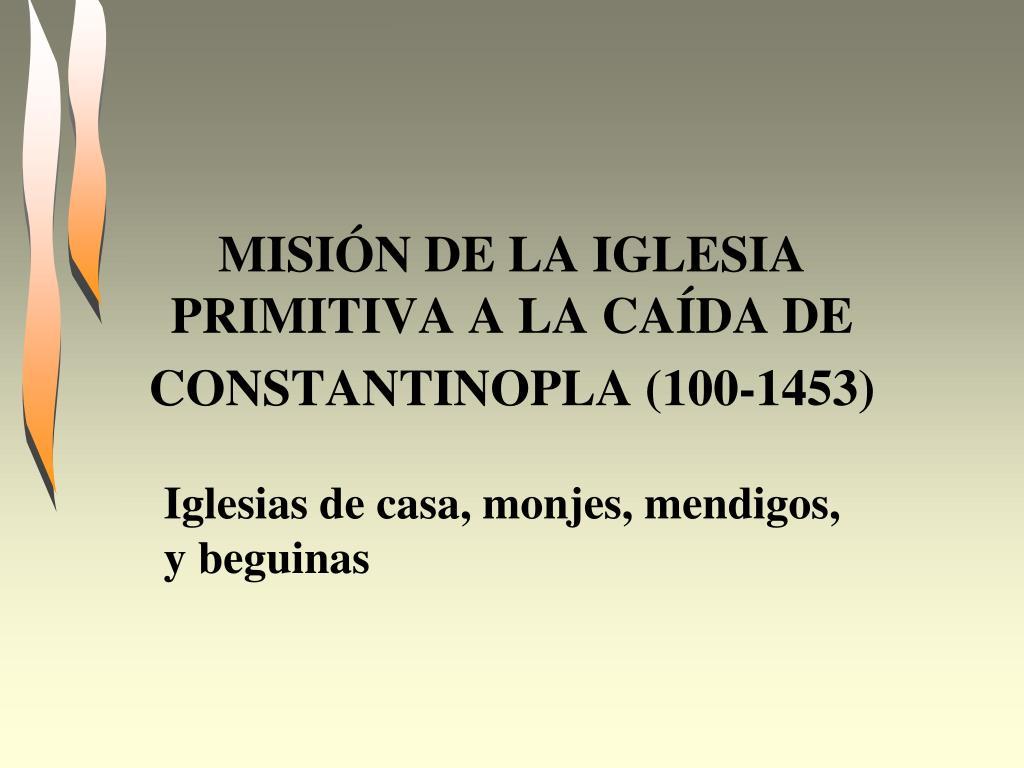 misi n de la iglesia primitiva a la ca da de constantinopla 100 1453 l.