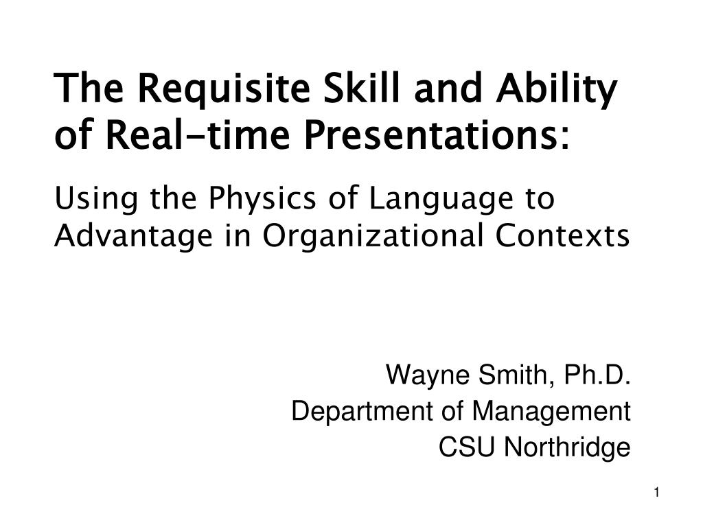 the requisite skill and ability of real time presentations l.