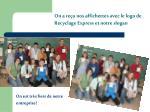 on a re u nos affichettes avec le logo de recyclage express et notre slogan