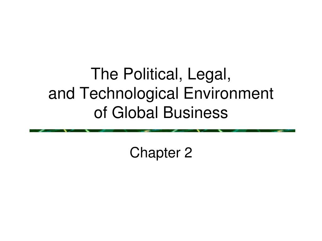 the political legal and technological environment of global business l.