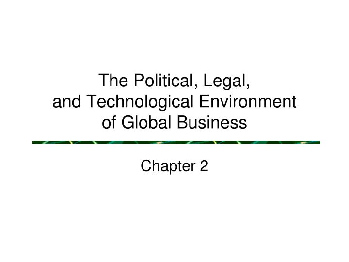 The political legal and technological environment of global business