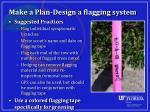 make a plan design a flagging system