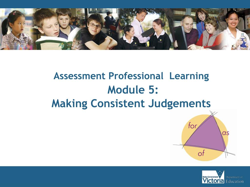 assessment professional learning module 5 making consistent judgements l.