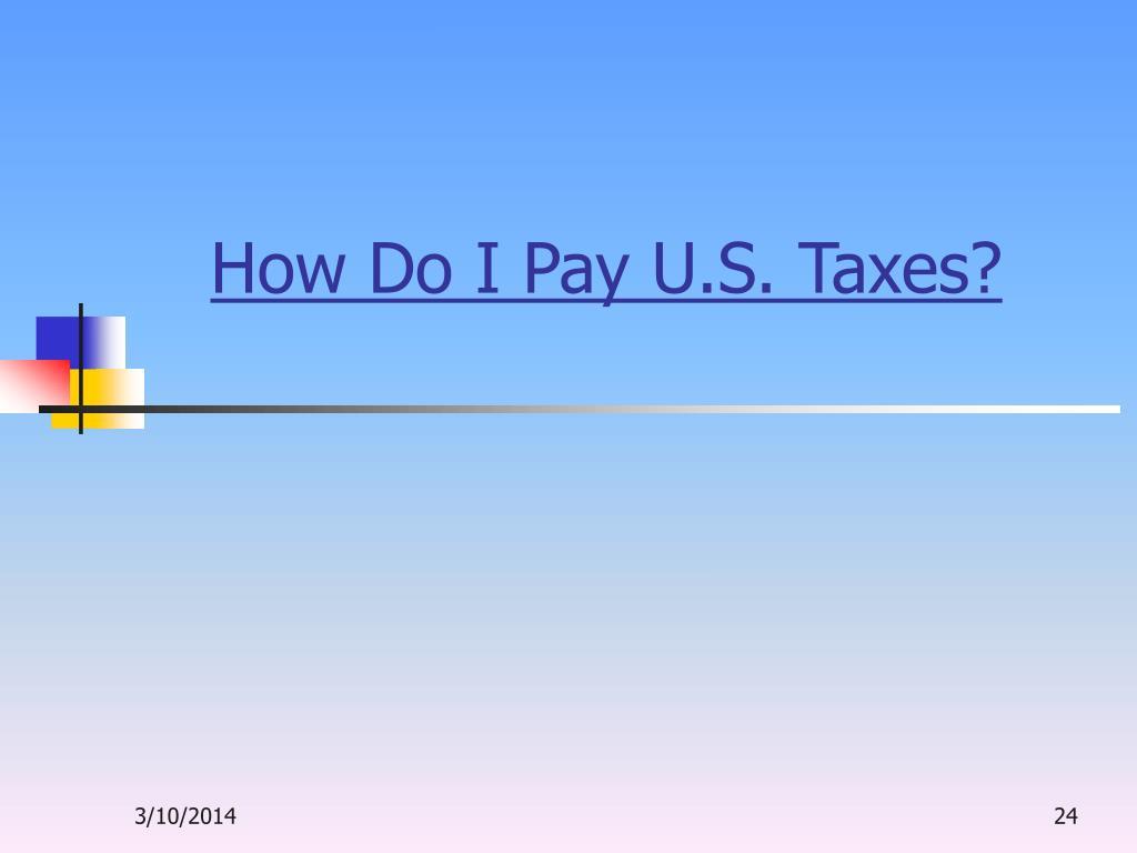 How Do I Pay U.S. Taxes?