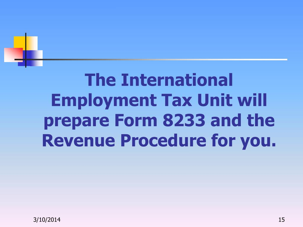 The International Employment Tax Unit will prepare Form 8233 and the Revenue Procedure for you.