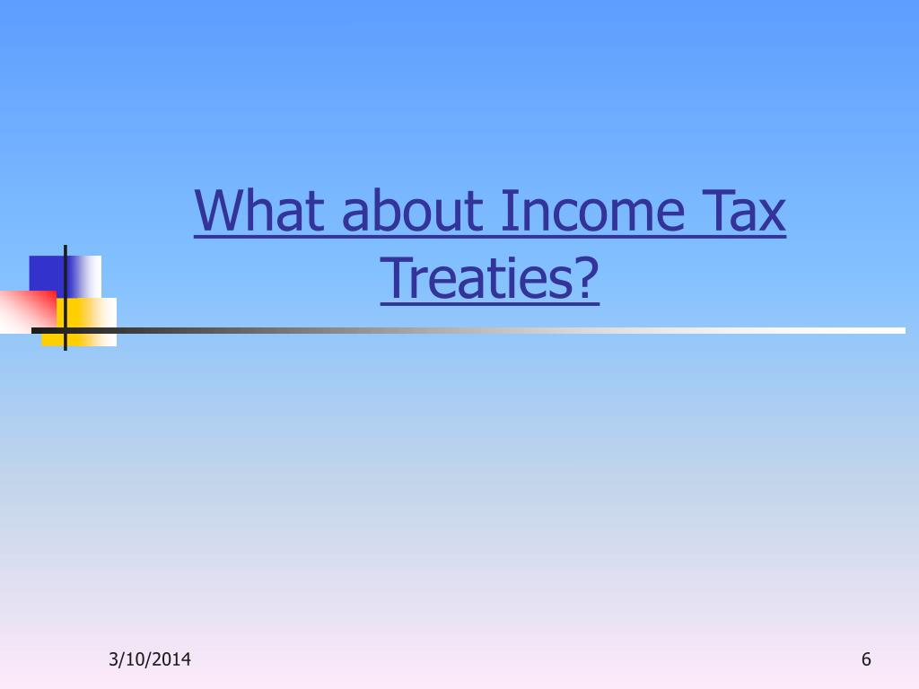 What about Income Tax Treaties?