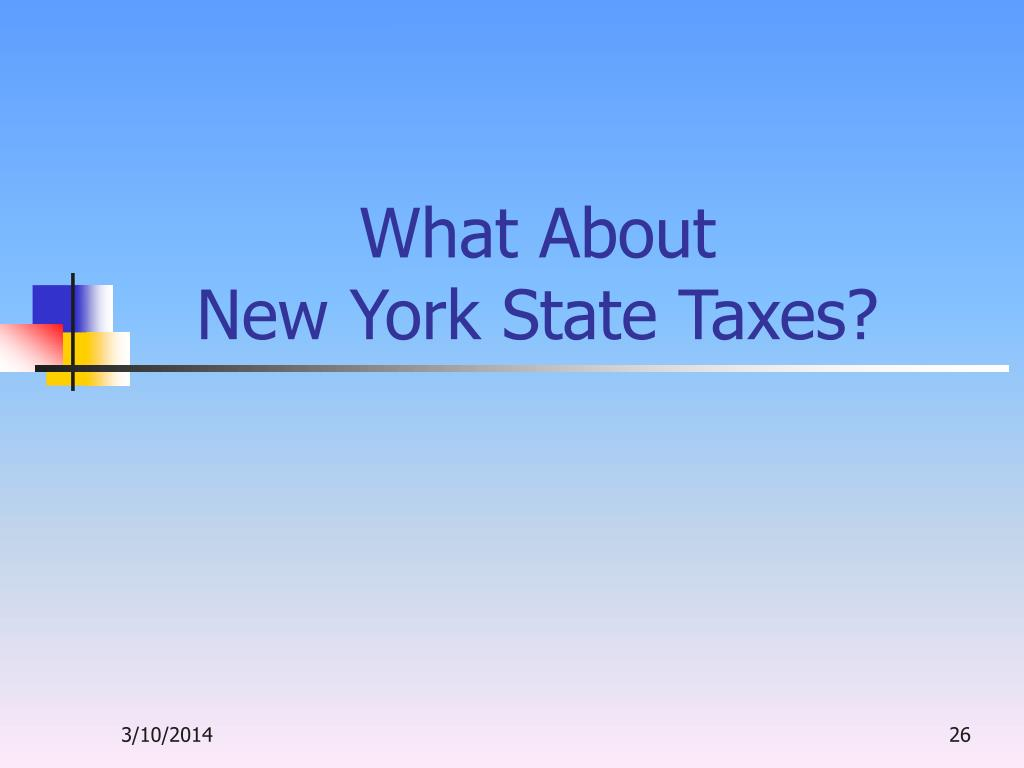 What About                 New York State Taxes?