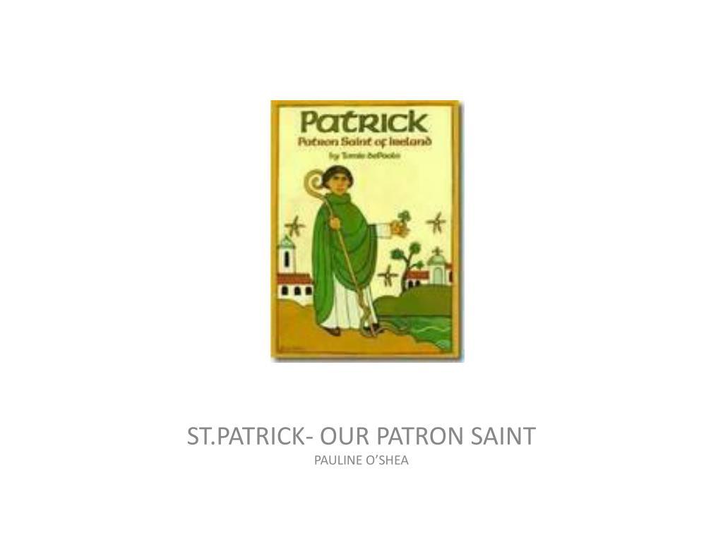 st patrick our patron saint pauline o shea l.