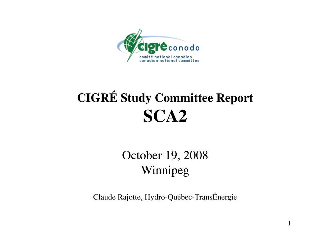 cigr study committee report sca2 october 19 2008 winnipeg claude rajotte hydro qu bec trans nergie l.