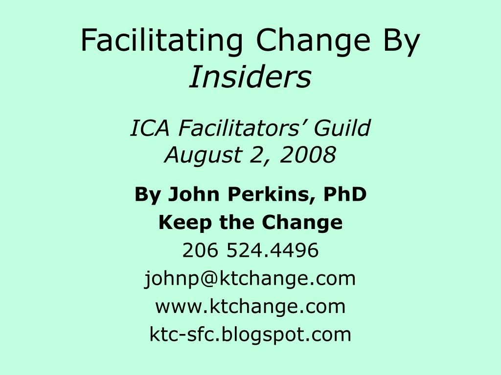 facilitating change by insiders ica facilitators guild august 2 2008 l.