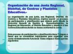 organizaci n de una junta regional distrital de centros y planteles educativos