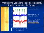 what do the variations in color represent partial removal of fe oxides