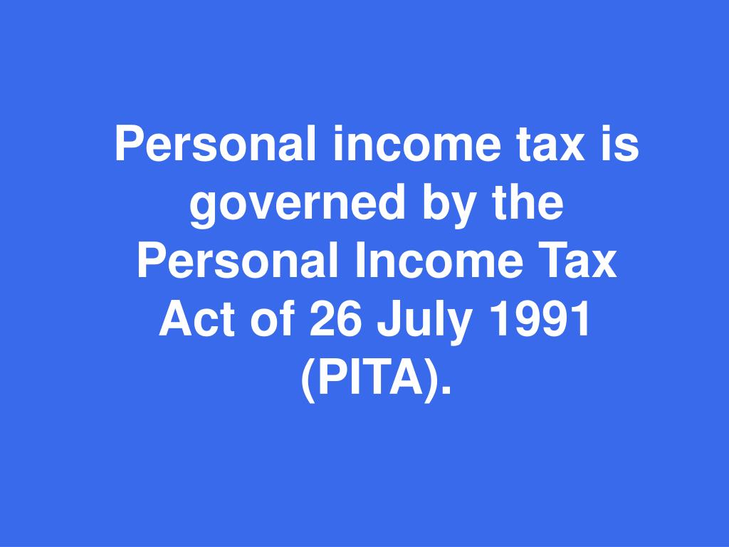 Personal income tax is governed by the Personal Income Tax