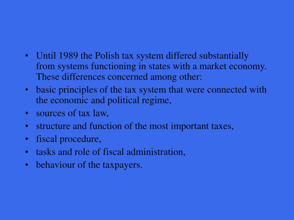 Until 1989 the Polish tax system differed substantially from systems functioning in states with a market economy. These differences concerned among other: