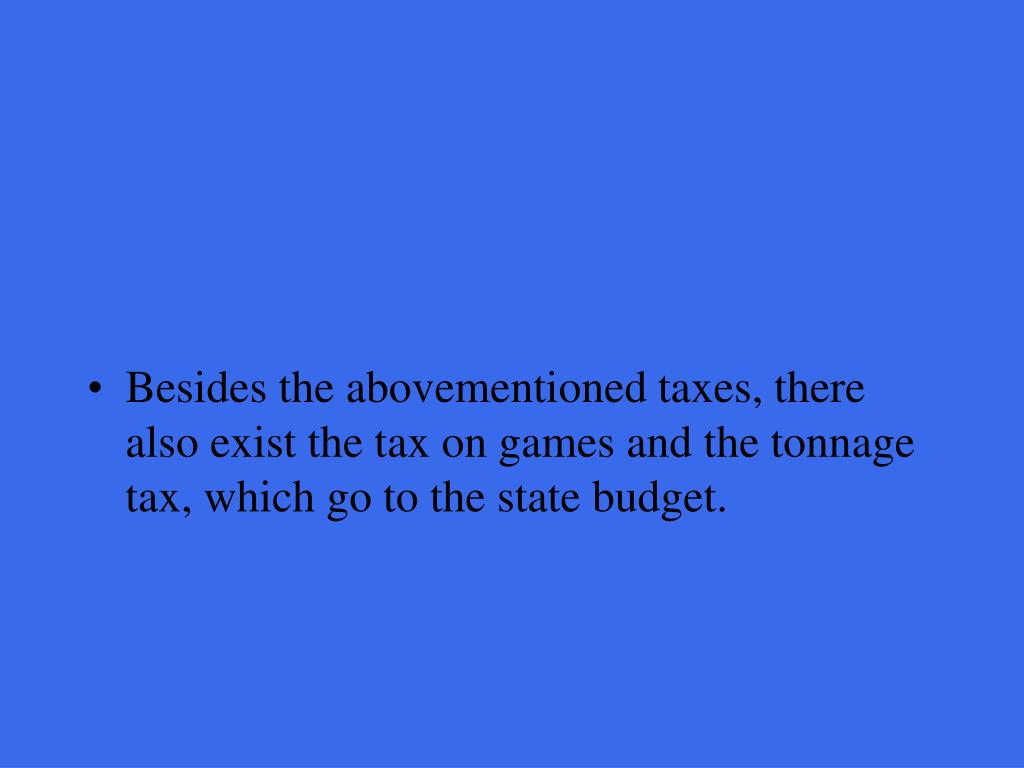 Besides the abovementioned taxes, there also exist the tax on games